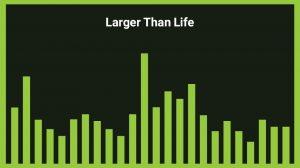 موزیک پسزمینه Larger Than Life